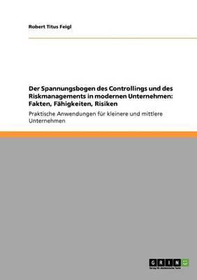 Der Spannungsbogen Des Controllings Und Des Riskmanagements in Modernen Unternehmen. Fakten, Fahigkeiten, Risiken (Paperback)