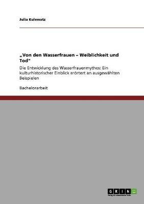 """""""Von Den Wasserfrauen - Weiblichkeit Und Tod"""" (Paperback)"""