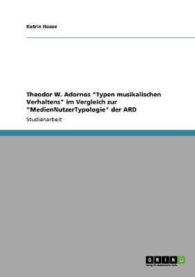 """Theodor W. Adornos """"Typen Musikalischen Verhaltens"""" Im Vergleich Zur """"Mediennutzertypologie"""" Der Ard (Paperback)"""