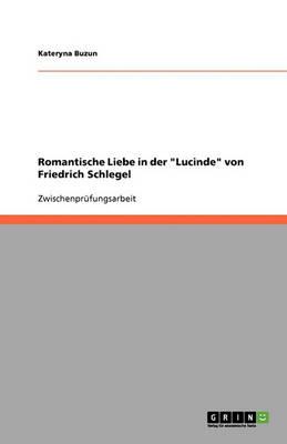 Romantische Liebe in Der Lucinde Von Friedrich Schlegel (Paperback)