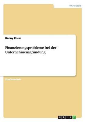 Finanzierungsprobleme Bei Der Unternehmensgrundung (Paperback)