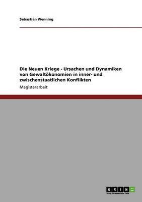 Die Neuen Kriege. Ursachen Und Dynamiken Von Gewaltokonomien in Inner- Und Zwischenstaatlichen Konflikten (Paperback)