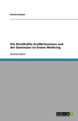 Die Streitkrafte Grossbritanniens Und Der Dominions Im Ersten Weltkrieg (Paperback)