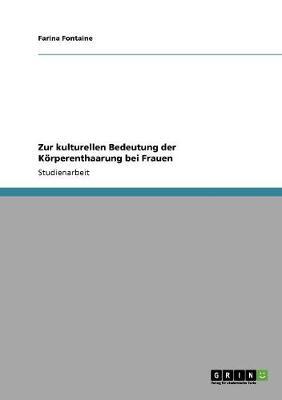 Zur Kulturellen Bedeutung Der Korperenthaarung Bei Frauen (Paperback)