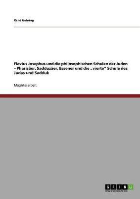 """Flavius Josephus Und Die Philosophischen Schulen Der Juden - Pharisaer, Sadduzaer, Essener Und Die """"Vierte Schule Des Judas Und Sadduk (Paperback)"""