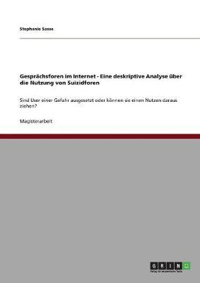 Gesprachsforen Im Internet - Eine Deskriptive Analyse Uber Die Nutzung Von Suizidforen (Paperback)