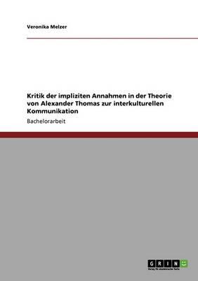 Kritik Der Impliziten Annahmen in Der Theorie Von Alexander Thomas Zur Interkulturellen Kommunikation (Paperback)