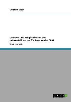Grenzen Und Moeglichkeiten Des Internet-Einsatzes Fur Zwecke Des Crm (Paperback)
