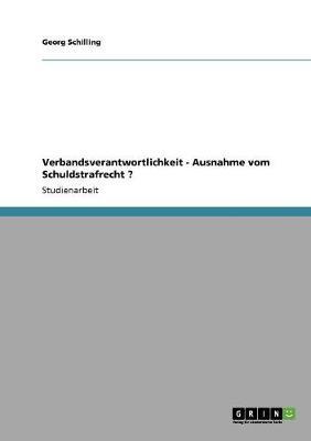 Verbandsverantwortlichkeit - Ausnahme Vom Schuldstrafrecht ? (Paperback)