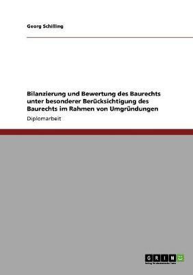 Bilanzierung Und Bewertung Des Baurechts Unter Besonderer Berucksichtigung Des Baurechts Im Rahmen Von Umgrundungen (Paperback)