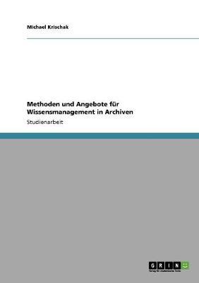 Methoden Und Angebote F r Wissensmanagement in Archiven (Paperback)