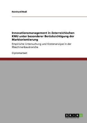 Innovationsmanagement in Osterreichischen Kmu Unter Besonderer Berucksichtigung Der Marktorientierung (Paperback)