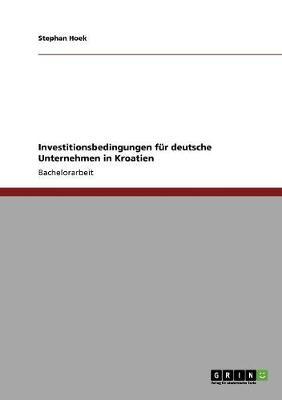 Investitionsbedingungen Fur Deutsche Unternehmen in Kroatien (Paperback)