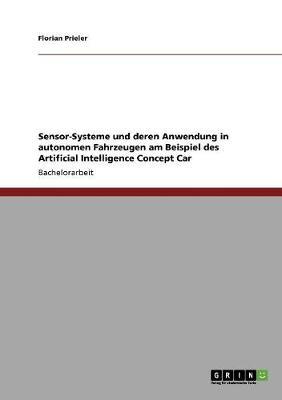 Sensor-Systeme Und Deren Anwendung in Autonomen Fahrzeugen Am Beispiel Des Artificial Intelligence Concept Car (Paperback)