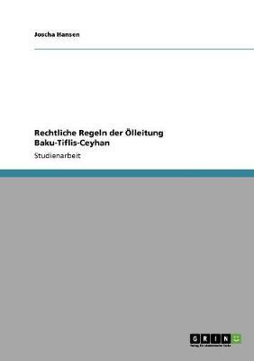 Rechtliche Regeln Der Olleitung Baku-Tiflis-Ceyhan (Paperback)