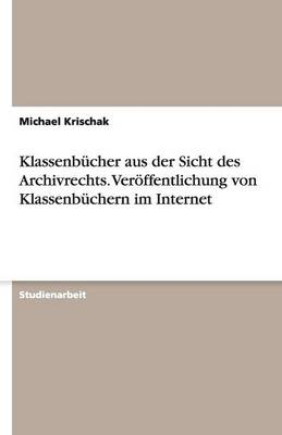Klassenbucher Aus Der Sicht Des Archivrechts. Veroeffentlichung Von Klassenbuchern Im Internet (Paperback)