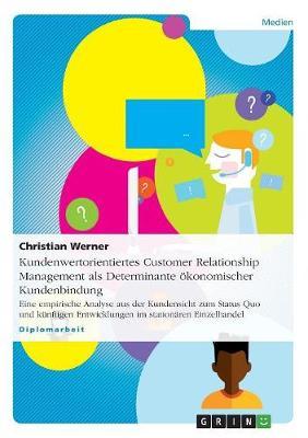Kundenwertorientiertes Customer Relationship Management ALS Determinante Okonomischer Kundenbindung (Paperback)