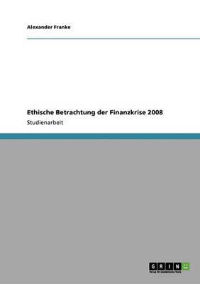 Ethische Betrachtung Der Finanzkrise 2008 (Paperback)