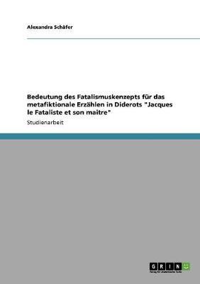 Bedeutung Des Fatalismuskenzepts F r Das Metafiktionale Erz hlen in Diderots Jacques Le Fataliste Et Son Maitre (Paperback)