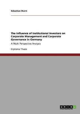 The Influence of Institutional Investors on Corporate Management and Corporate Governance in Germany (Paperback)