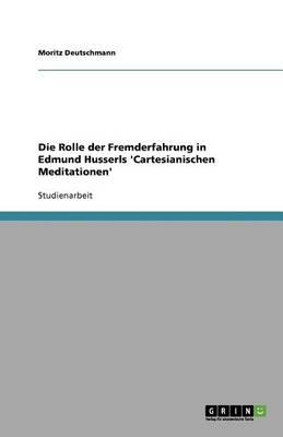 Die Rolle Der Fremderfahrung in Edmund Husserls 'Cartesianischen Meditationen' (Paperback)