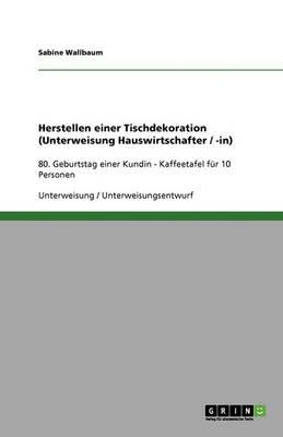 Herstellen Einer Tischdekoration (Unterweisung Hauswirtschafter / -In) (Paperback)