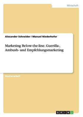Marketing Below-The-Line. Guerilla-, Ambush- Und Empfehlungsmarketing (Paperback)