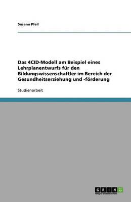 Das 4cid-Modell Am Beispiel Eines Lehrplanentwurfs Fur Den Bildungswissenschaftler Im Bereich Der Gesundheitserziehung Und -Forderung (Paperback)