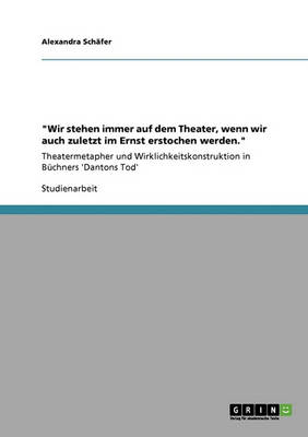 Wir Stehen Immer Auf Dem Theater, Wenn Wir Auch Zuletzt Im Ernst Erstochen Werden. (Paperback)