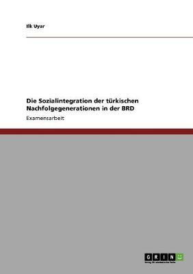 Die Sozialintegration Der Turkischen Nachfolgegenerationen in Der Brd (Paperback)