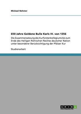 650 Jahre Goldene Bulle Karls IV. Von 1356 (Paperback)
