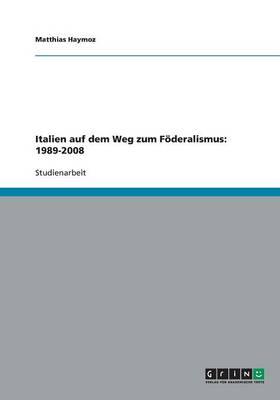 Italien Auf Dem Weg Zum Foderalismus: 1989-2008 (Paperback)