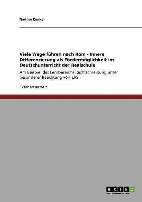 Viele Wege Fuhren Nach ROM - Innere Differenzierung ALS Fordermoglichkeit Im Deutschunterricht Der Realschule (Paperback)