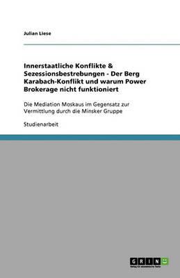 Innerstaatliche Konflikte & Sezessionsbestrebungen - Der Berg Karabach-Konflikt Und Warum Power Brokerage Nicht Funktioniert (Paperback)