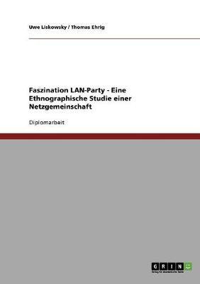 Faszination LAN-Party - Eine Ethnographische Studie Einer Netzgemeinschaft (Paperback)