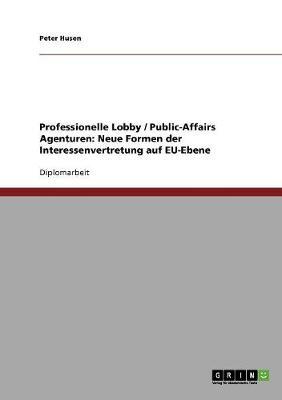 Professionelle Lobby / Public-Affairs Agenturen: Neue Formen Der Interessenvertretung Auf Eu-Ebene (Paperback)