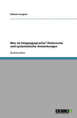 Was Ist Umgangssprache? Historische Und Systematische Anmerkungen (Paperback)
