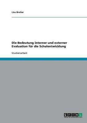 Die Bedeutung Interner Und Externer Evaluation Fr Die Schulentwicklung (Paperback)