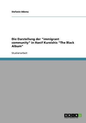 Die Darstellung Der Immigrant Community in Hanif Kureishis the Black Album (Paperback)