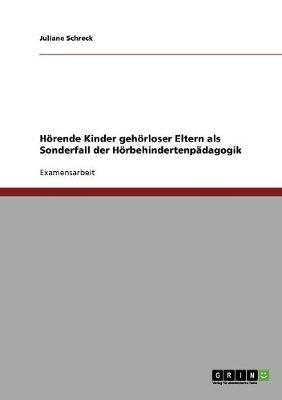 Horende Kinder Gehorloser Eltern ALS Sonderfall Der Horbehindertenpadagogik (Paperback)