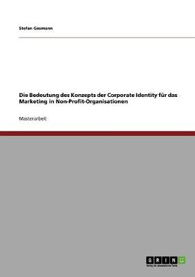 Die Bedeutung Des Konzepts Der Corporate Identity Fur Das Marketing in Non-Profit-Organisationen (Paperback)