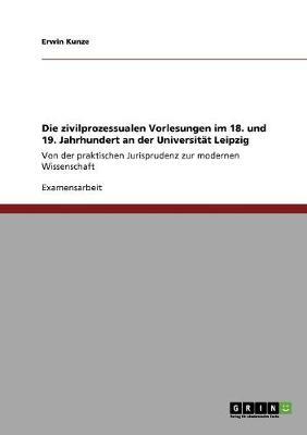 Die Zivilprozessualen Vorlesungen Im 18. Und 19. Jahrhundert an Der Universitat Leipzig (Paperback)