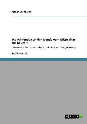 Die Fahrenden an Der Wende Vom Mittelalter Zur Neuzeit (Paperback)