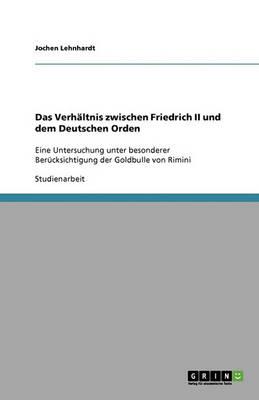 Das Verh ltnis Zwischen Friedrich II Und Dem Deutschen Orden (Paperback)