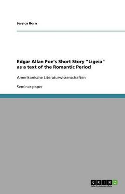Edgar Allan Poe's Short Story Ligeia as a Text of the Romantic Period (Paperback)