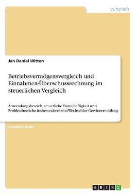 Betriebsvermogensvergleich Und Einnahmen-Uberschussrechnung Im Steuerlichen Vergleich (Paperback)