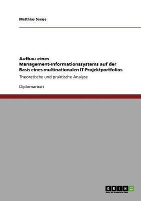 Aufbau Eines Management-Informationssystems Auf Der Basis Eines Multinationalen It-Projektportfolios (Paperback)