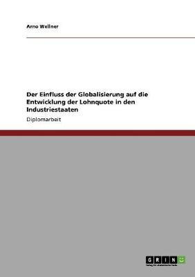 Der Einfluss Der Globalisierung Auf Die Entwicklung Der Lohnquote in Den Industriestaaten (Paperback)