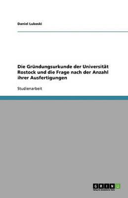 Die Grundungsurkunde Der Universitat Rostock Und Die Frage Nach Der Anzahl Ihrer Ausfertigungen (Paperback)