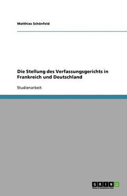 Die Stellung Des Verfassungsgerichts in Frankreich Und Deutschland (Paperback)